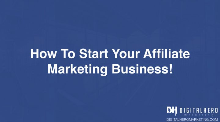 How To Start Your Affiliate Marketing Business!